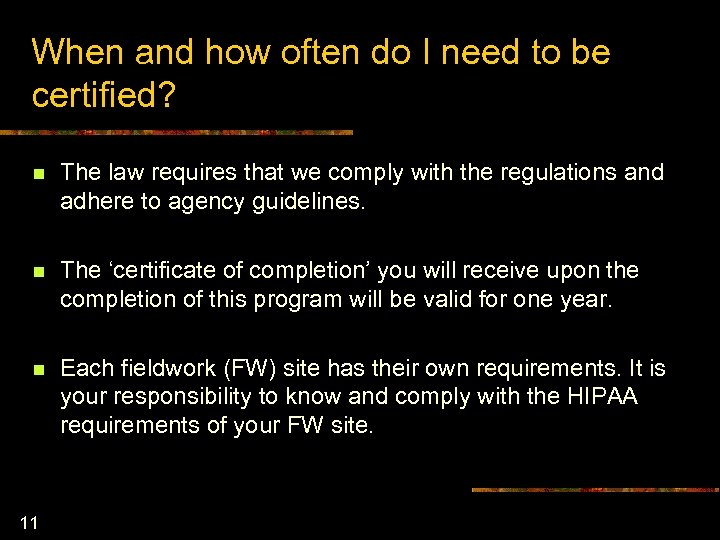 When and how often do I need to be certified? n The law requires