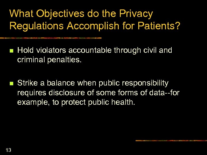 What Objectives do the Privacy Regulations Accomplish for Patients? n Hold violators accountable through