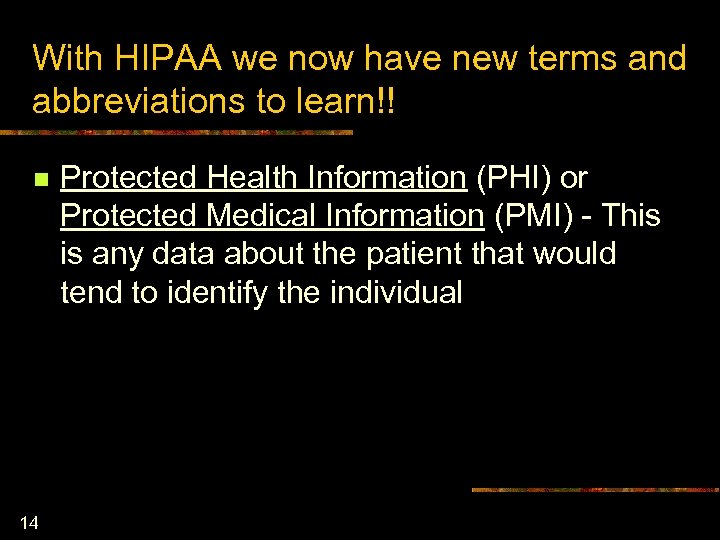 With HIPAA we now have new terms and abbreviations to learn!! n 14 Protected