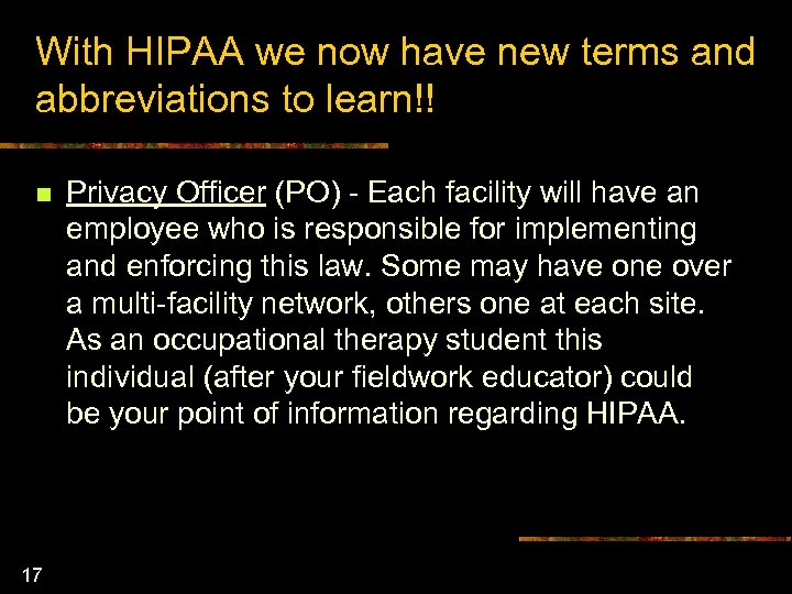 With HIPAA we now have new terms and abbreviations to learn!! n 17 Privacy