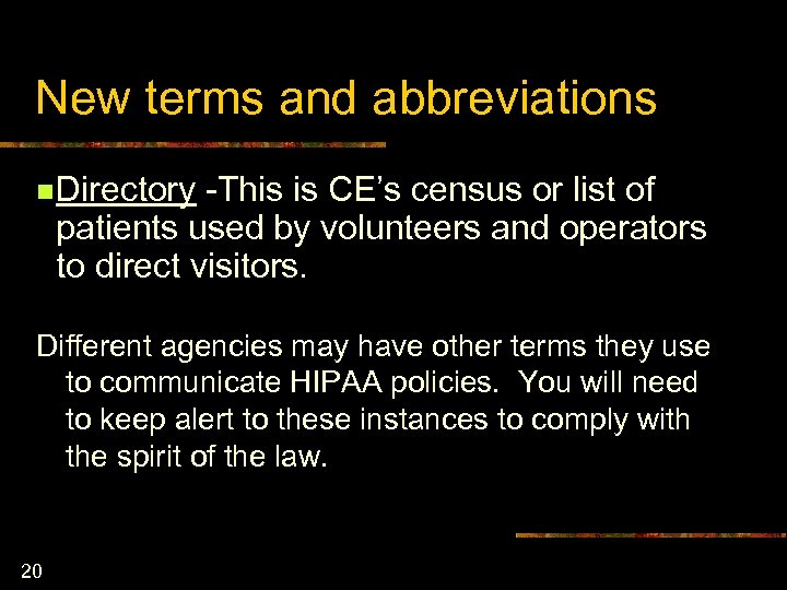 New terms and abbreviations n Directory -This is CE's census or list of patients
