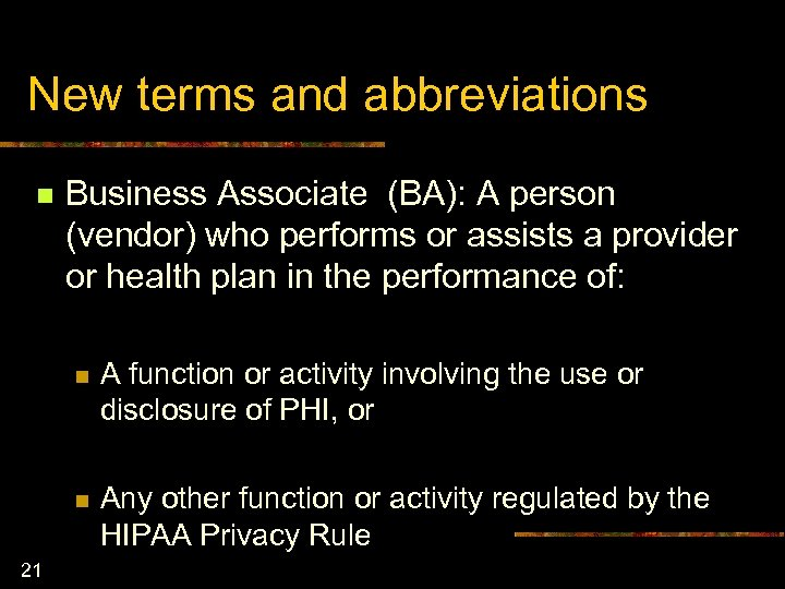 New terms and abbreviations n Business Associate (BA): A person (vendor) who performs or