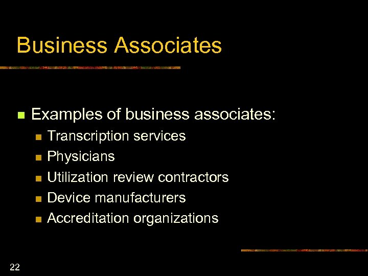 Business Associates n Examples of business associates: n n n 22 Transcription services Physicians