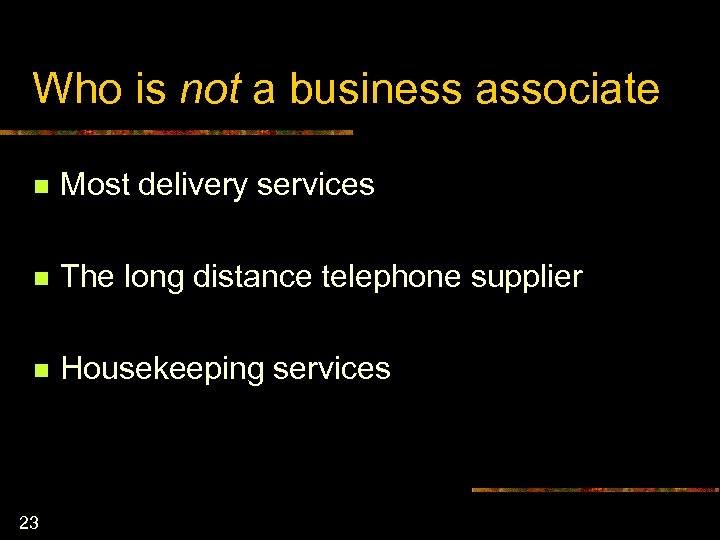 Who is not a business associate n Most delivery services n The long distance