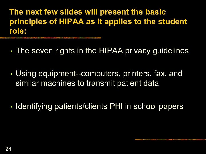 The next few slides will present the basic principles of HIPAA as it applies