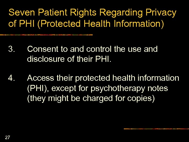 Seven Patient Rights Regarding Privacy of PHI (Protected Health Information) 3. Consent to and