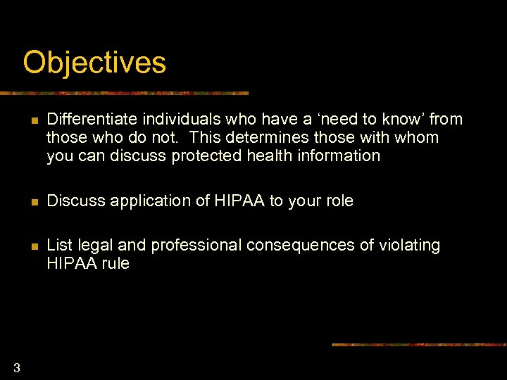 Objectives n n Discuss application of HIPAA to your role n 3 Differentiate individuals