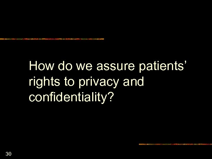 How do we assure patients' rights to privacy and confidentiality? 30