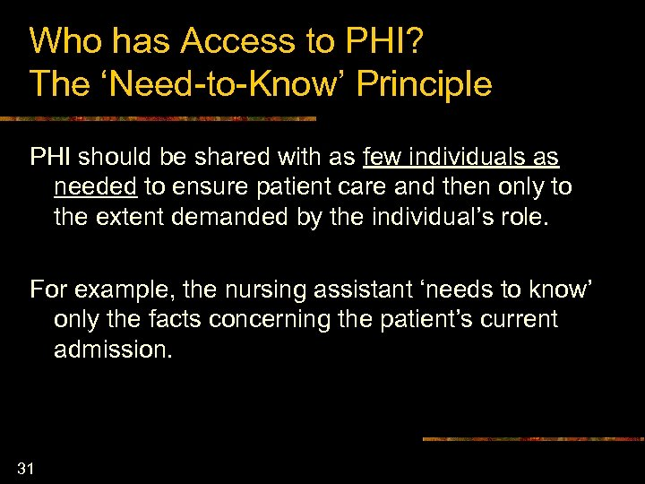 Who has Access to PHI? The 'Need-to-Know' Principle PHI should be shared with as