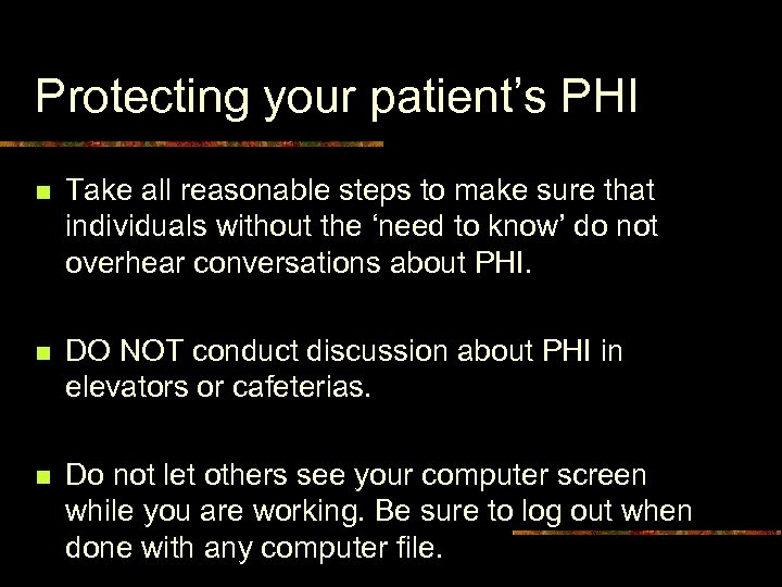 Protecting your patient's PHI n Take all reasonable steps to make sure that individuals