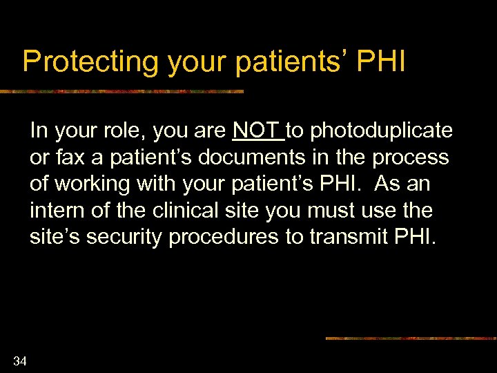Protecting your patients' PHI In your role, you are NOT to photoduplicate or fax