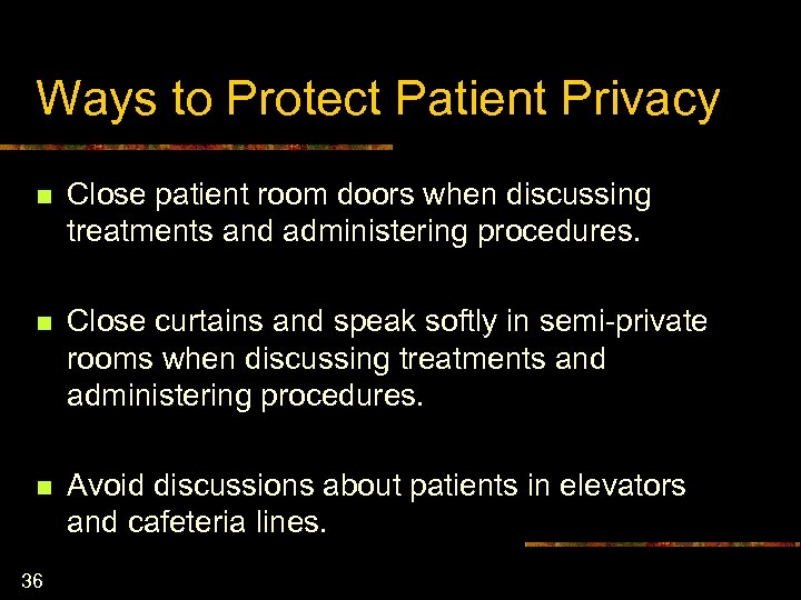 Ways to Protect Patient Privacy n Close patient room doors when discussing treatments and
