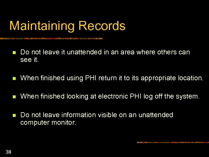 Maintaining Records n n When finished using PHI return it to its appropriate location.