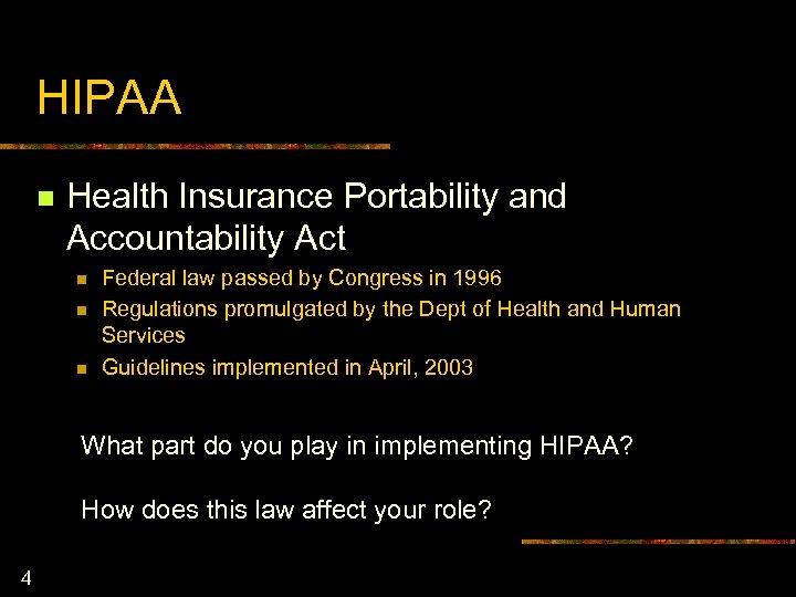 HIPAA n Health Insurance Portability and Accountability Act n n n Federal law passed