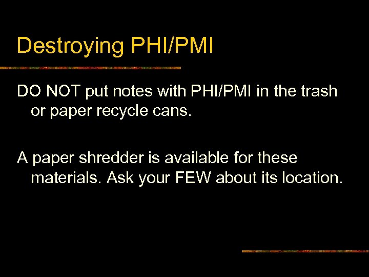 Destroying PHI/PMI DO NOT put notes with PHI/PMI in the trash or paper recycle