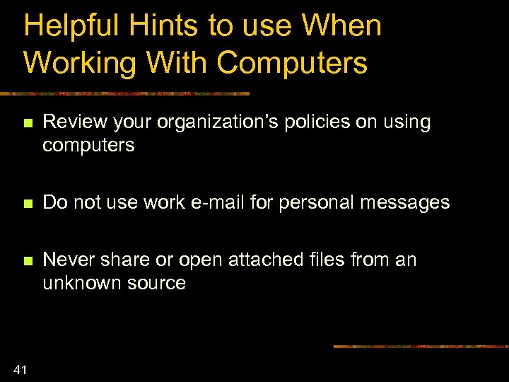 Helpful Hints to use When Working With Computers n Review your organization's policies on