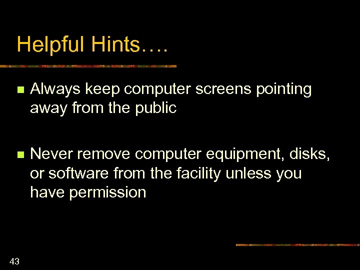 Helpful Hints…. n Always keep computer screens pointing away from the public n Never