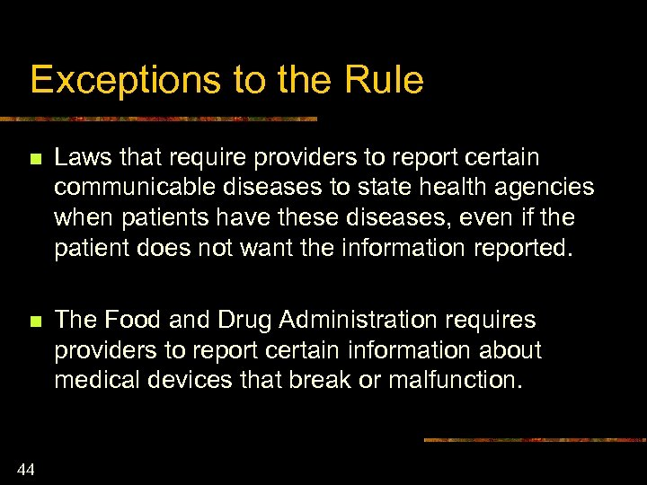 Exceptions to the Rule n Laws that require providers to report certain communicable diseases