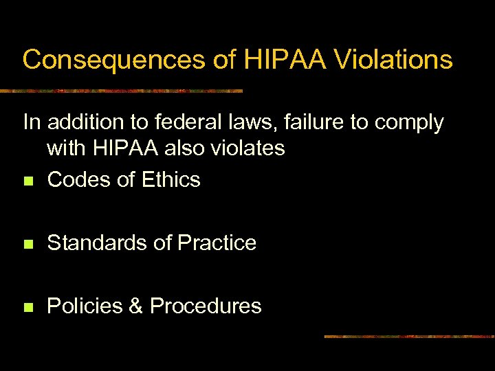 Consequences of HIPAA Violations In addition to federal laws, failure to comply with HIPAA
