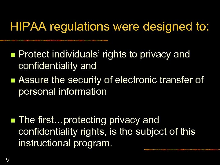 HIPAA regulations were designed to: n n n 5 Protect individuals' rights to privacy
