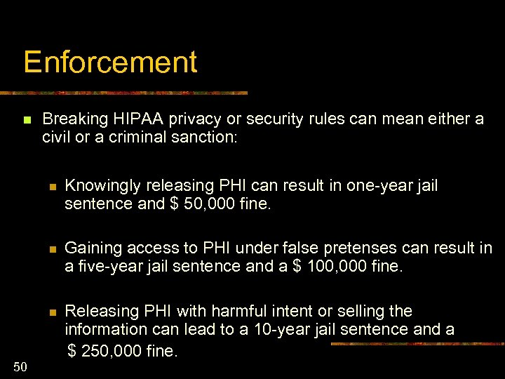Enforcement n Breaking HIPAA privacy or security rules can mean either a civil or