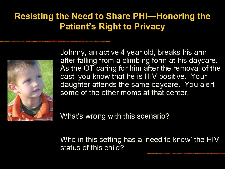 Resisting the Need to Share PHI—Honoring the Patient's Right to Privacy Johnny, an active