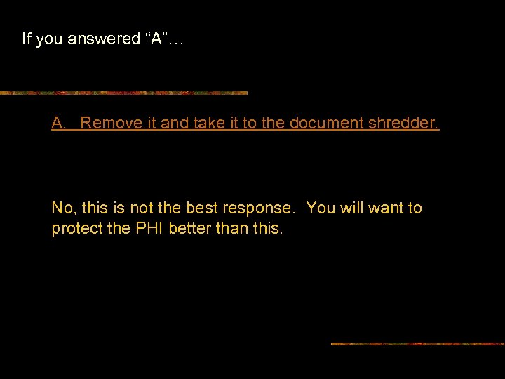 """If you answered """"A""""… A. Remove it and take it to the document shredder."""
