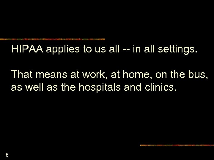 HIPAA applies to us all -- in all settings. That means at work, at