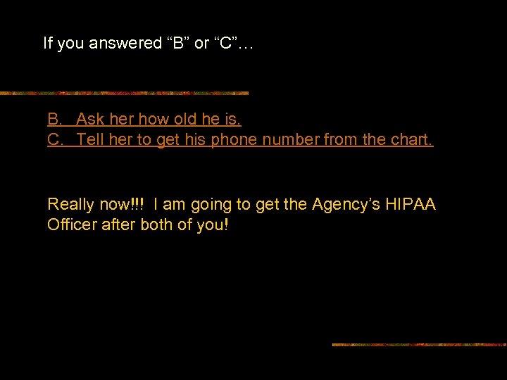 "If you answered ""B"" or ""C""… B. Ask her how old he is. C."