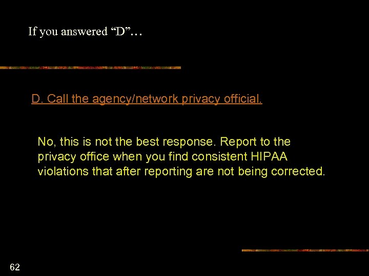 """If you answered """"D""""… D. Call the agency/network privacy official. No, this is not"""