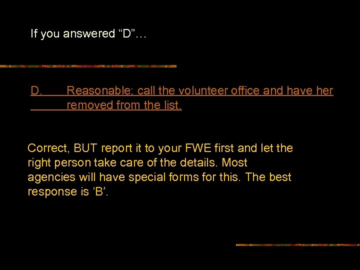 """If you answered """"D""""… D. Reasonable; call the volunteer office and have her removed"""