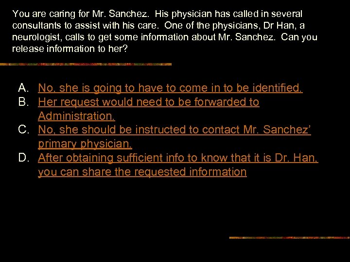 You are caring for Mr. Sanchez. His physician has called in several consultants to