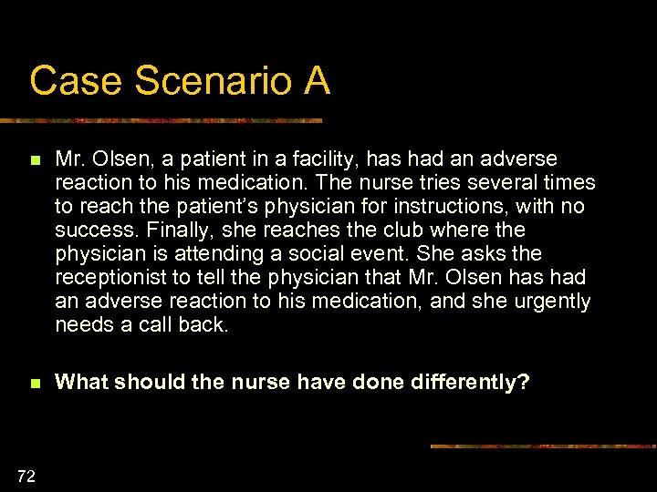 Case Scenario A n Mr. Olsen, a patient in a facility, has had an