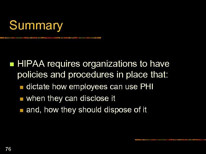 Summary n HIPAA requires organizations to have policies and procedures in place that: n