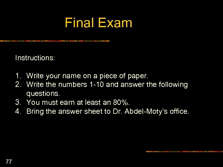 Final Exam Instructions: 1. Write your name on a piece of paper. 2. Write