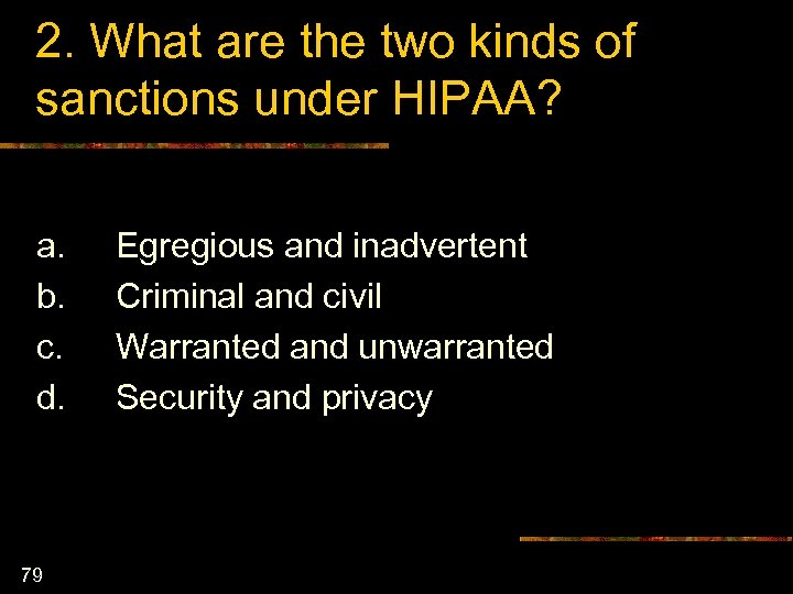 2. What are the two kinds of sanctions under HIPAA? a. b. c. d.