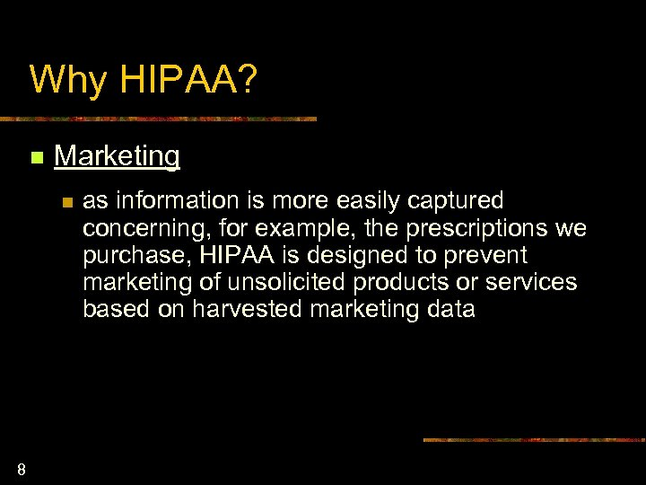 Why HIPAA? n Marketing n 8 as information is more easily captured concerning, for