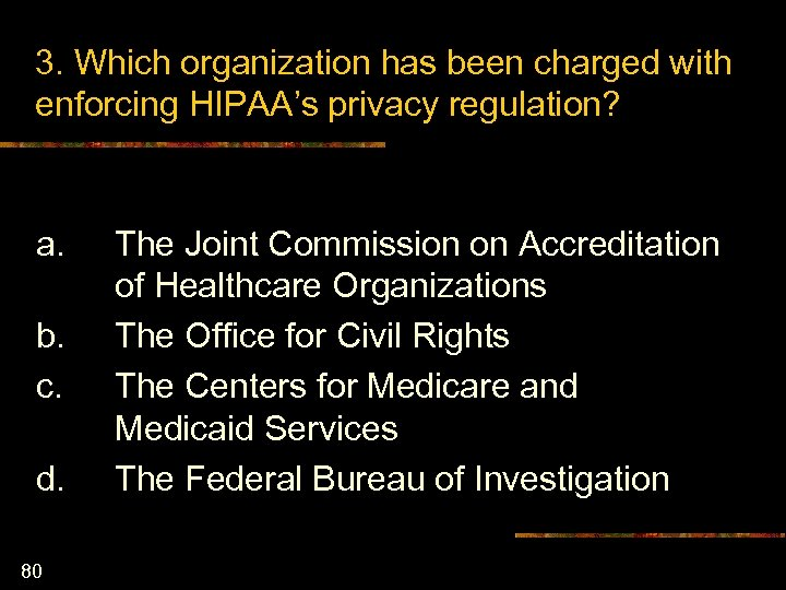 3. Which organization has been charged with enforcing HIPAA's privacy regulation? a. b. c.