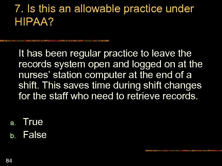 7. Is this an allowable practice under HIPAA? It has been regular practice to