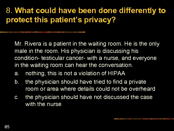 8. What could have been done differently to protect this patient's privacy? Mr. Rivera