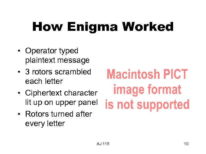 How Enigma Worked • Operator typed plaintext message • 3 rotors scrambled each letter