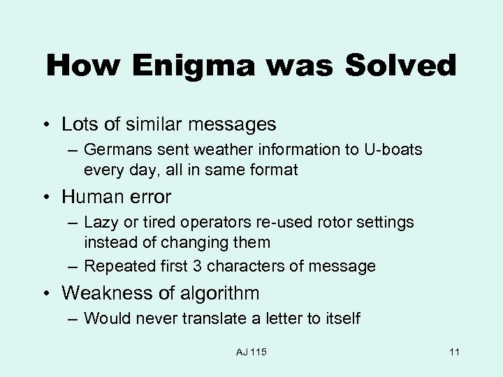 How Enigma was Solved • Lots of similar messages – Germans sent weather information