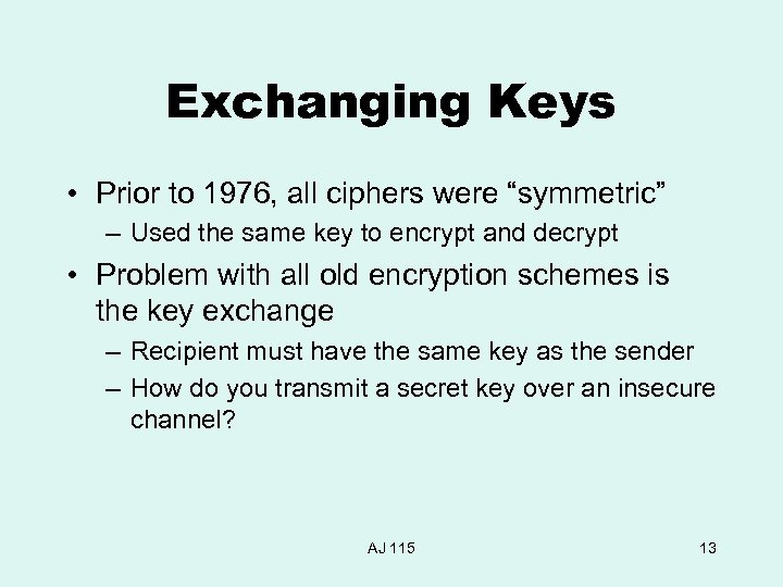 "Exchanging Keys • Prior to 1976, all ciphers were ""symmetric"" – Used the same"