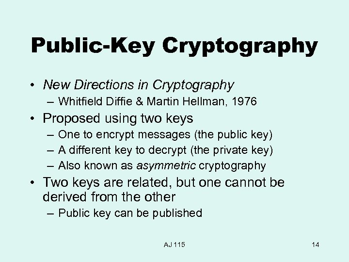 Public-Key Cryptography • New Directions in Cryptography – Whitfield Diffie & Martin Hellman, 1976