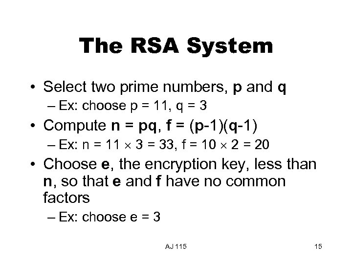 The RSA System • Select two prime numbers, p and q – Ex: choose