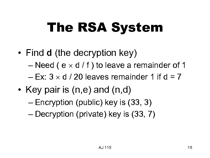 The RSA System • Find d (the decryption key) – Need ( e d