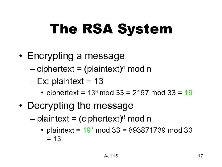 The RSA System • Encrypting a message – ciphertext = (plaintext)e mod n –