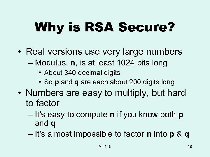 Why is RSA Secure? • Real versions use very large numbers – Modulus, n,