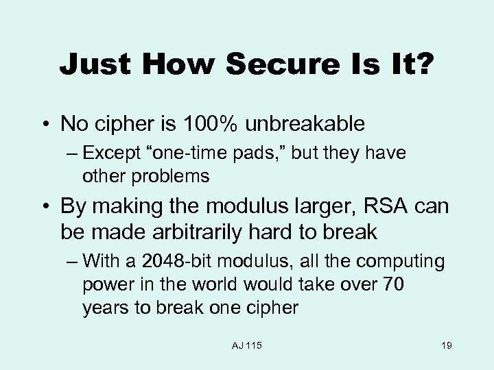 "Just How Secure Is It? • No cipher is 100% unbreakable – Except ""one-time"