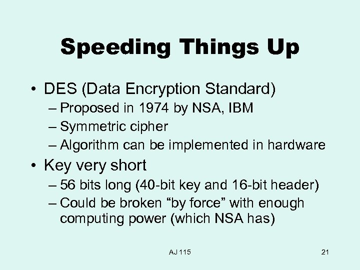 Speeding Things Up • DES (Data Encryption Standard) – Proposed in 1974 by NSA,